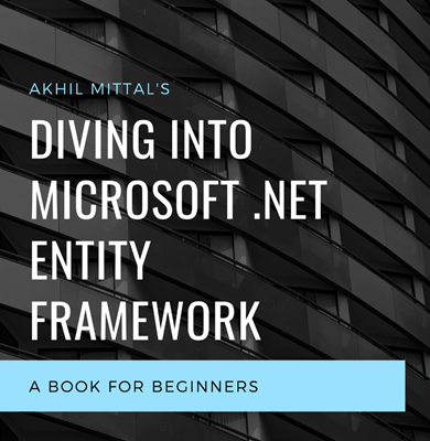 Diving into Microsoft .Net Entity Framework by Akhil Mittal