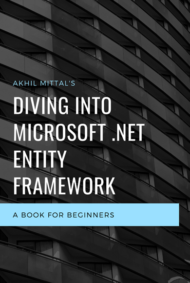 Diving into Microsoft .Net Entity Framework by Akhil Mittal